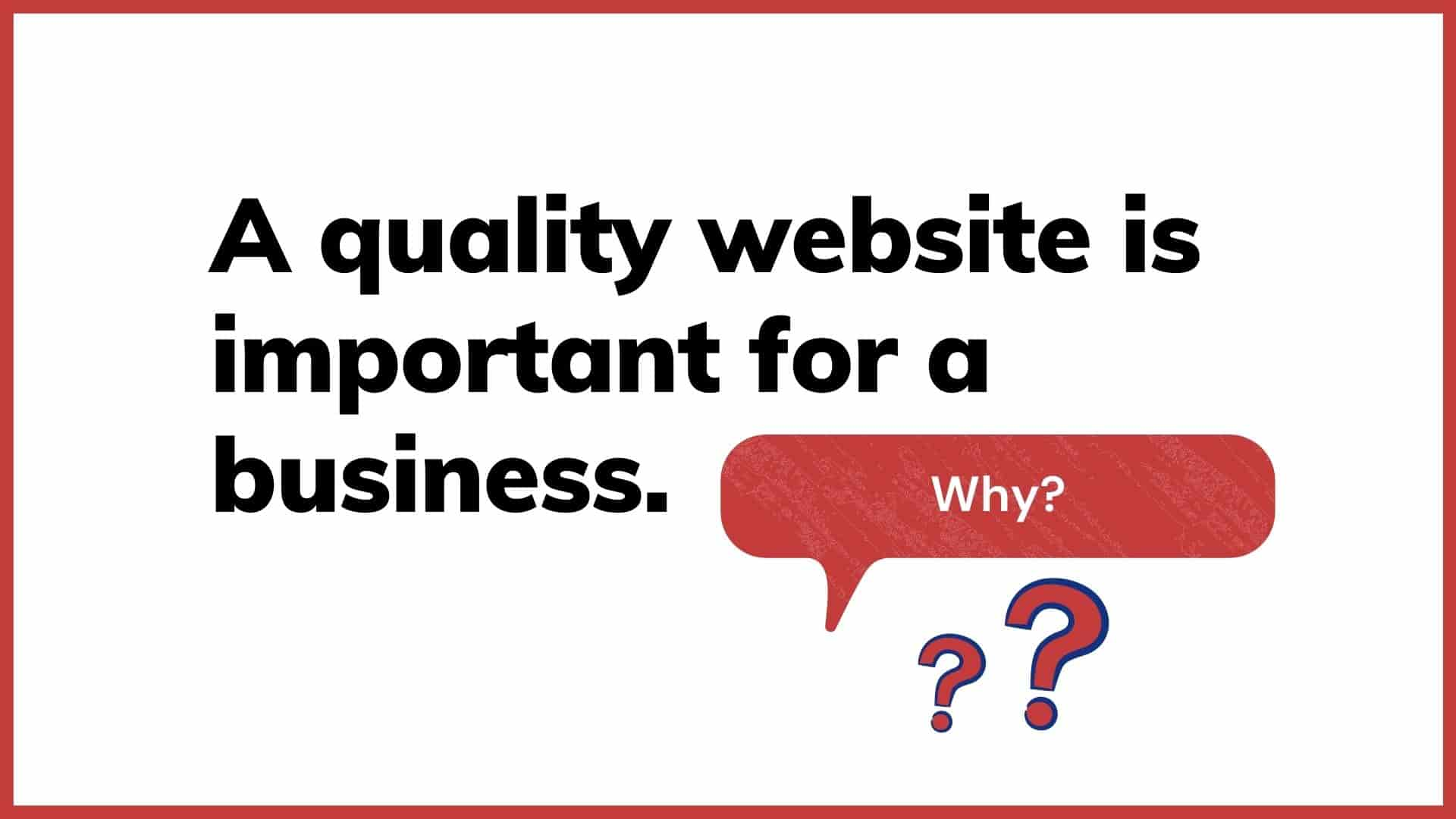 A quality website is important for a business. Why.